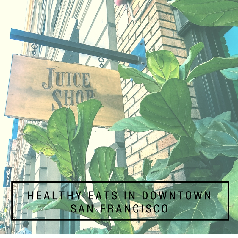 Healthy Eats in Downtown SF